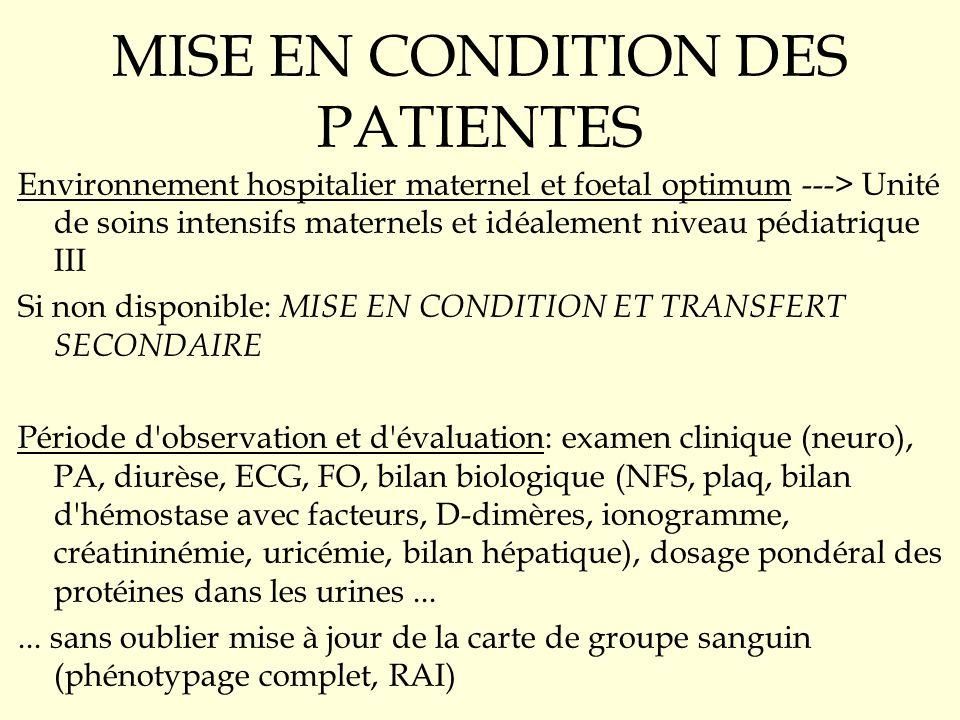 MISE EN CONDITION DES PATIENTES Environnement hospitalier maternel et foetal optimum ---> Unité de soins intensifs maternels et idéalement niveau pédi