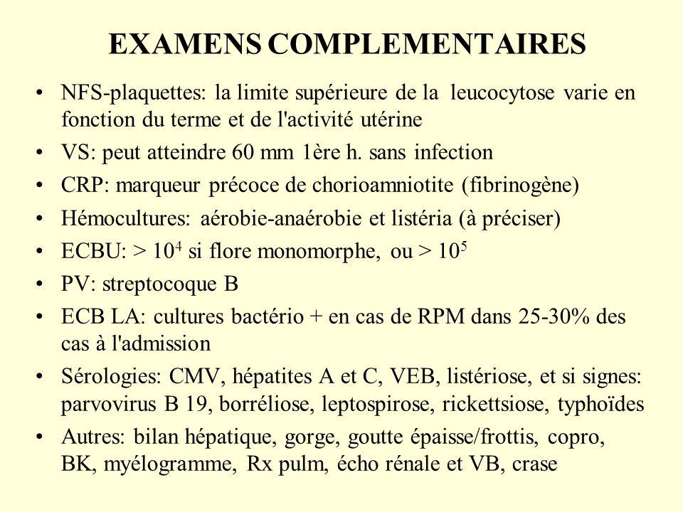 EXAMENS COMPLEMENTAIRES NFS-plaquettes: la limite supérieure de la leucocytose varie en fonction du terme et de l'activité utérine VS: peut atteindre