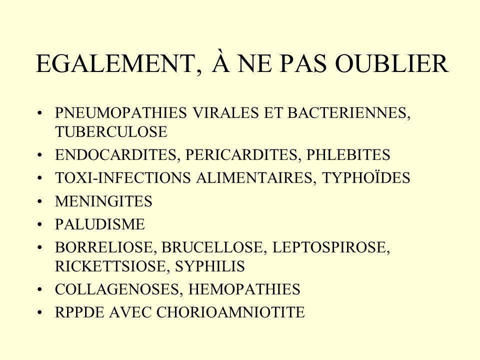 EGALEMENT, À NE PAS OUBLIER PNEUMOPATHIES VIRALES ET BACTERIENNES, TUBERCULOSE ENDOCARDITES, PERICARDITES, PHLEBITES TOXI-INFECTIONS ALIMENTAIRES, TYP