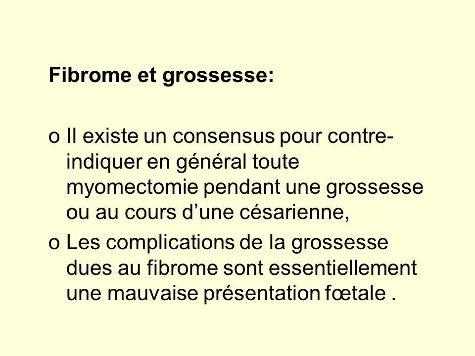 Fibrome et grossesse: oIl existe un consensus pour contre- indiquer en général toute myomectomie pendant une grossesse ou au cours dune césarienne, oL