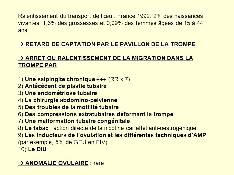 Ralentissement du transport de lœuf. France 1992: 2% des naissances vivantes, 1,6% des grossesses et 0,09% des femmes âgées de 15 à 44 ans RETARD DE C