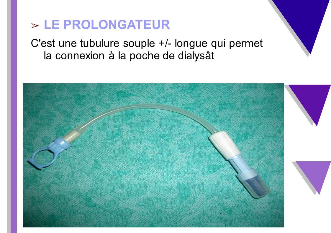 LE PROLONGATEUR C'est une tubulure souple +/- longue qui permet la connexion à la poche de dialysât