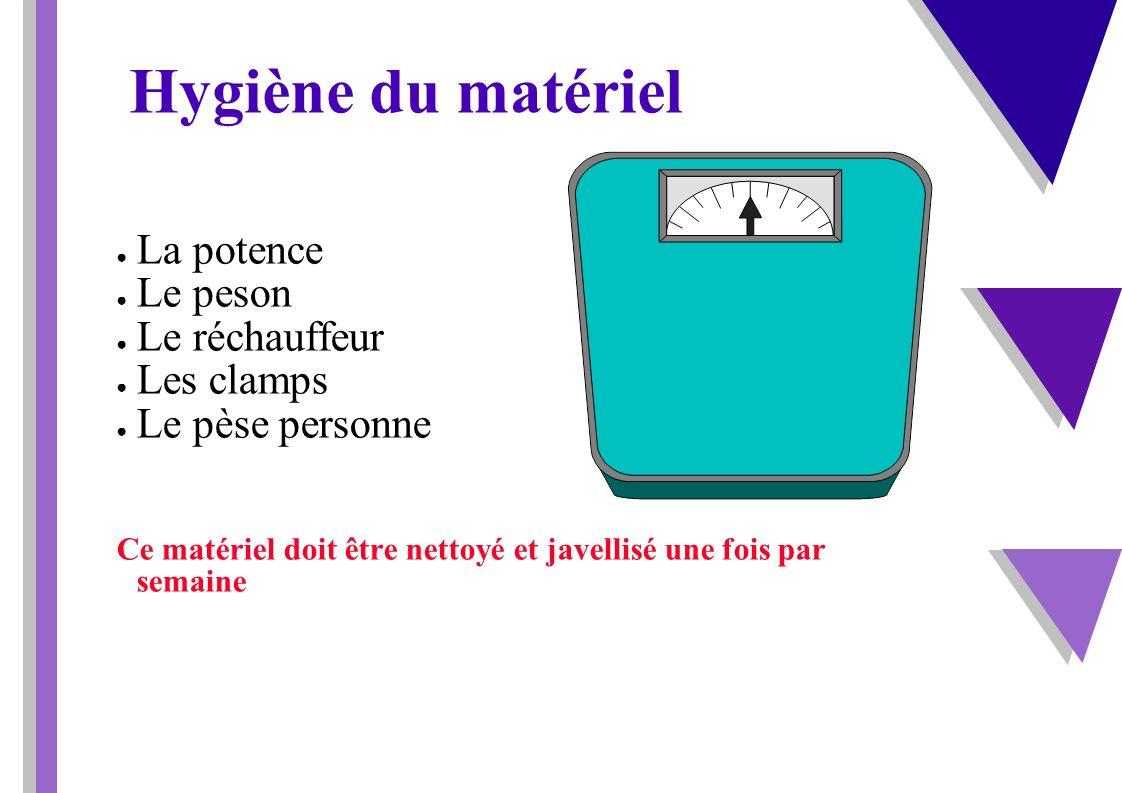 Hygiène du matériel La potence Le peson Le réchauffeur Les clamps Le pèse personne Ce matériel doit être nettoyé et javellisé une fois par semaine
