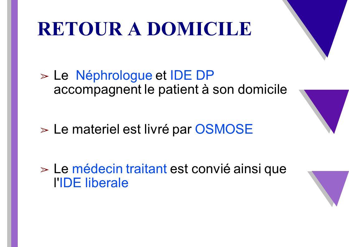 RETOUR A DOMICILE Le Néphrologue et IDE DP accompagnent le patient à son domicile Le materiel est livré par OSMOSE Le médecin traitant est convié ains