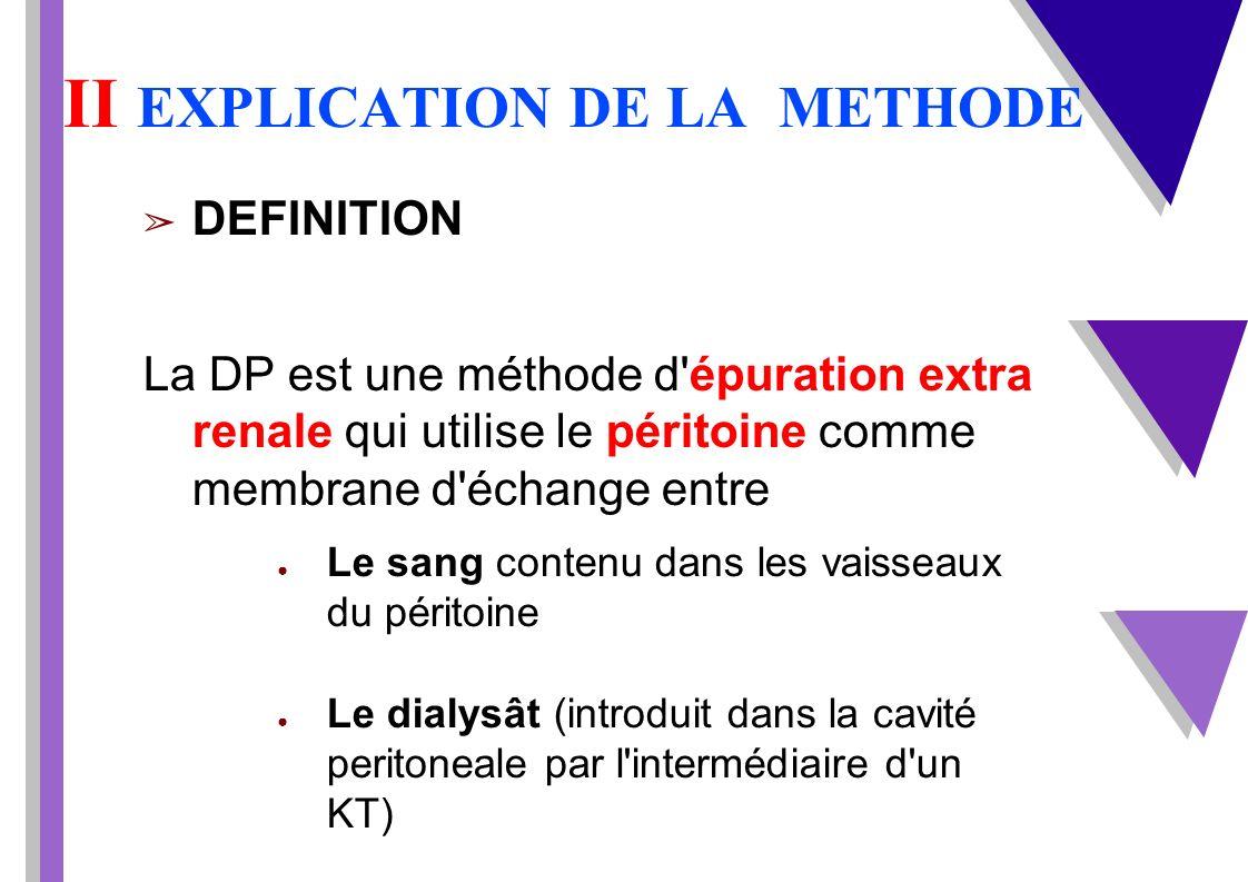 II EXPLICATION DE LA METHODE DEFINITION La DP est une méthode d'épuration extra renale qui utilise le péritoine comme membrane d'échange entre Le sang