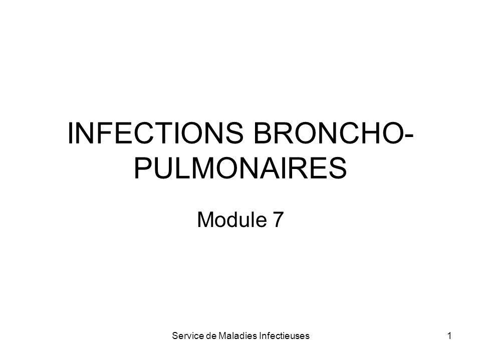 Service de Maladies Infectieuses1 INFECTIONS BRONCHO- PULMONAIRES Module 7
