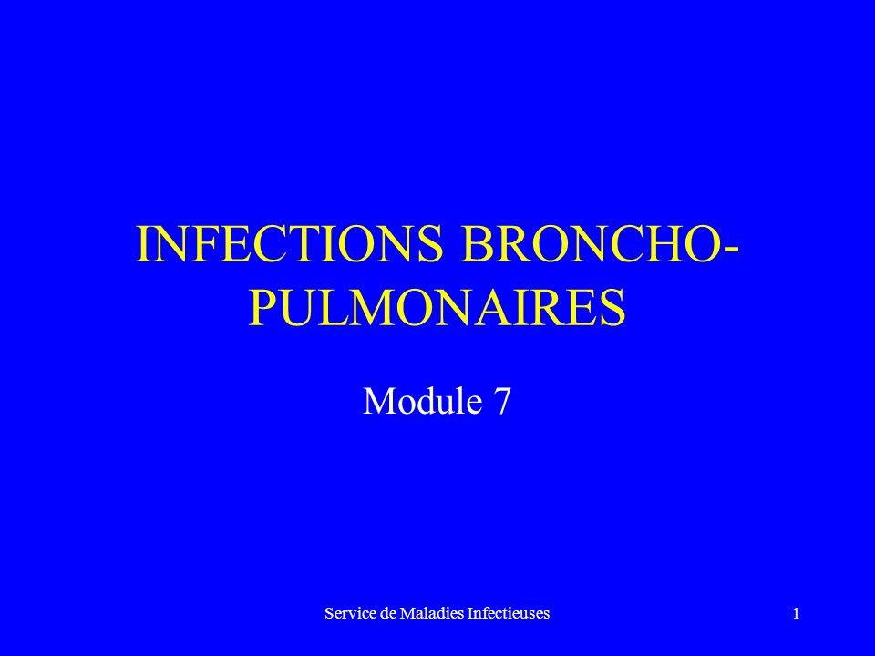 Service de Maladies Infectieuses2 Objectifs pédagogiques INFECTIONS BRONCHO-PULMONAIRES OBJECTIFS NATIONAUX –N° 86 - Infections broncho-pulmonaires du nourrisson, de lenfant et de ladulte.