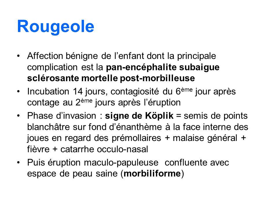 Rougeole Affection bénigne de lenfant dont la principale complication est la pan-encéphalite subaigue sclérosante mortelle post-morbilleuse Incubation