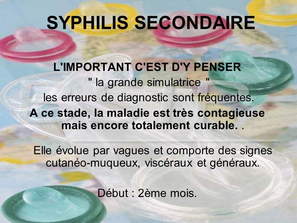 SYPHILIS SECONDAIRE L'IMPORTANT C'EST D'Y PENSER