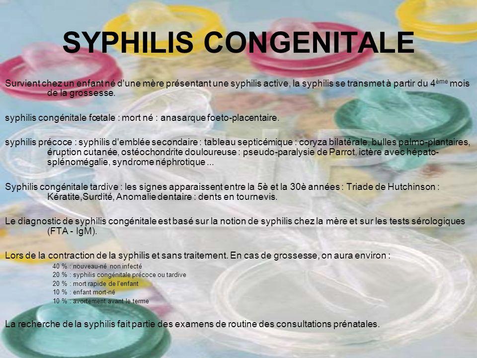 SYPHILIS CONGENITALE Survient chez un enfant né d'une mère présentant une syphilis active, la syphilis se transmet à partir du 4 ème mois de la grosse