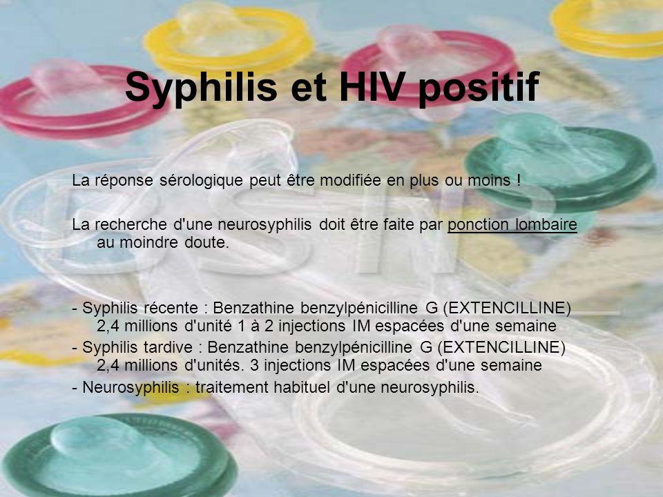 Syphilis et HIV positif La réponse sérologique peut être modifiée en plus ou moins ! La recherche d'une neurosyphilis doit être faite par ponction lom