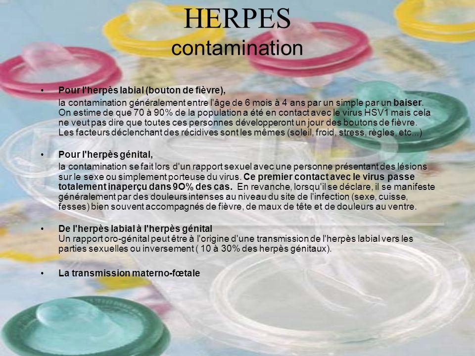 HERPES contamination Pour l'herpès labial (bouton de fièvre), la contamination généralement entre l'âge de 6 mois à 4 ans par un simple par un baiser.