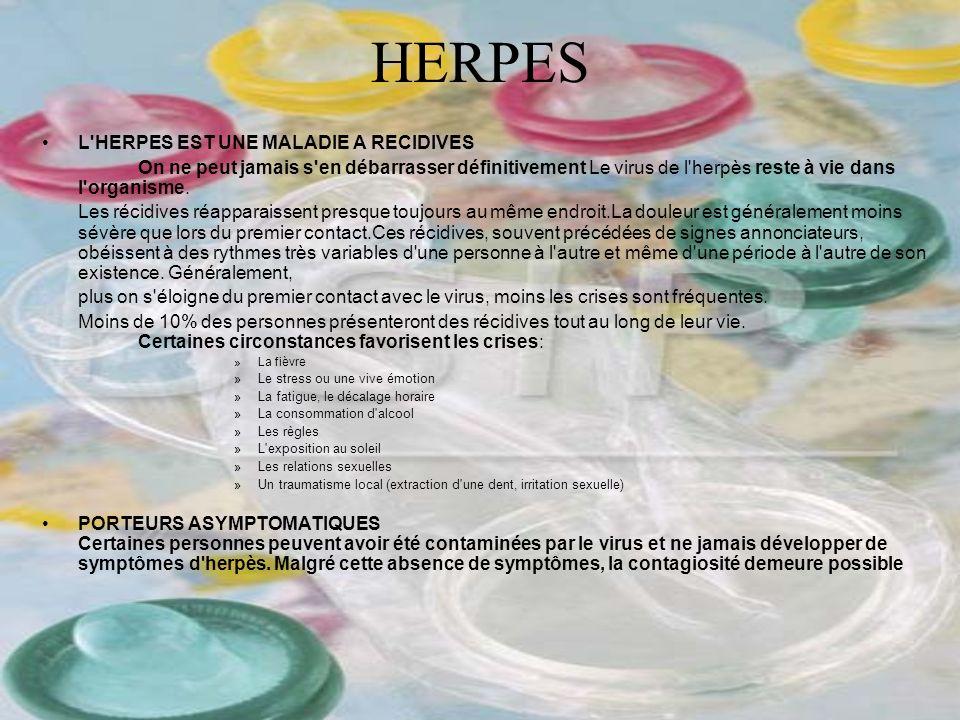 HERPES L'HERPES EST UNE MALADIE A RECIDIVES On ne peut jamais s'en débarrasser définitivement Le virus de l'herpès reste à vie dans l'organisme. Les r