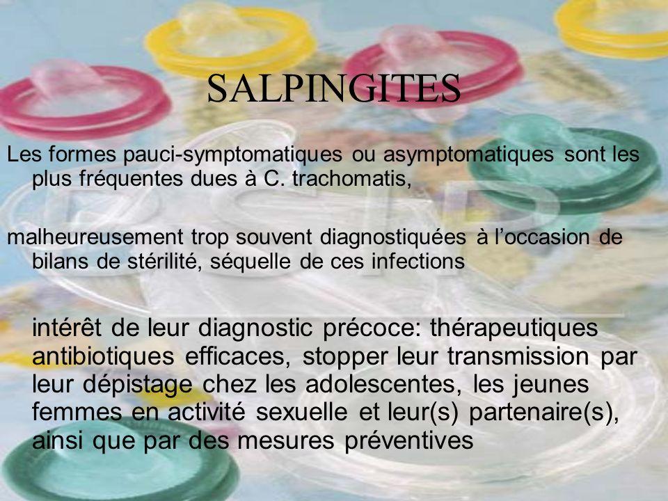 SALPINGITES Les formes pauci-symptomatiques ou asymptomatiques sont les plus fréquentes dues à C. trachomatis, malheureusement trop souvent diagnostiq