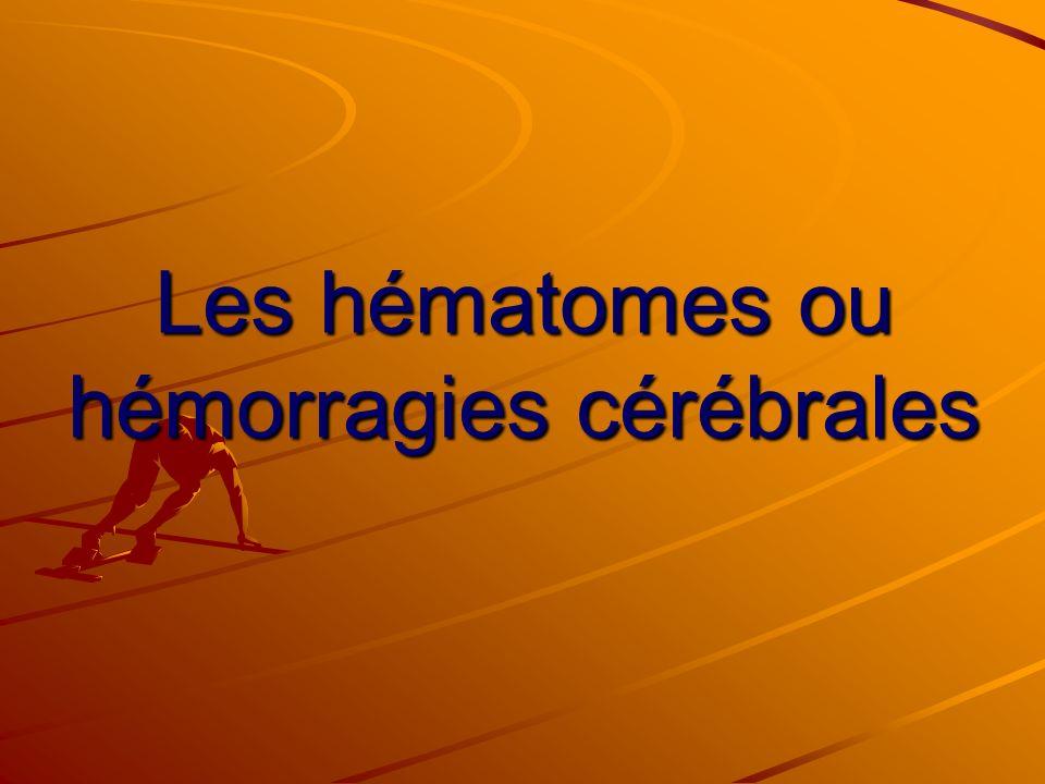 Les hématomes ou hémorragies cérébrales