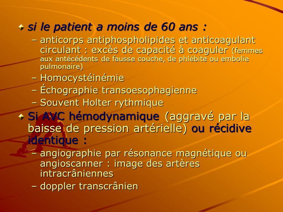 si le patient a moins de 60 ans : –anticorps antiphospholipides et anticoagulant circulant : excès de capacité à coaguler (femmes aux antécédents de f