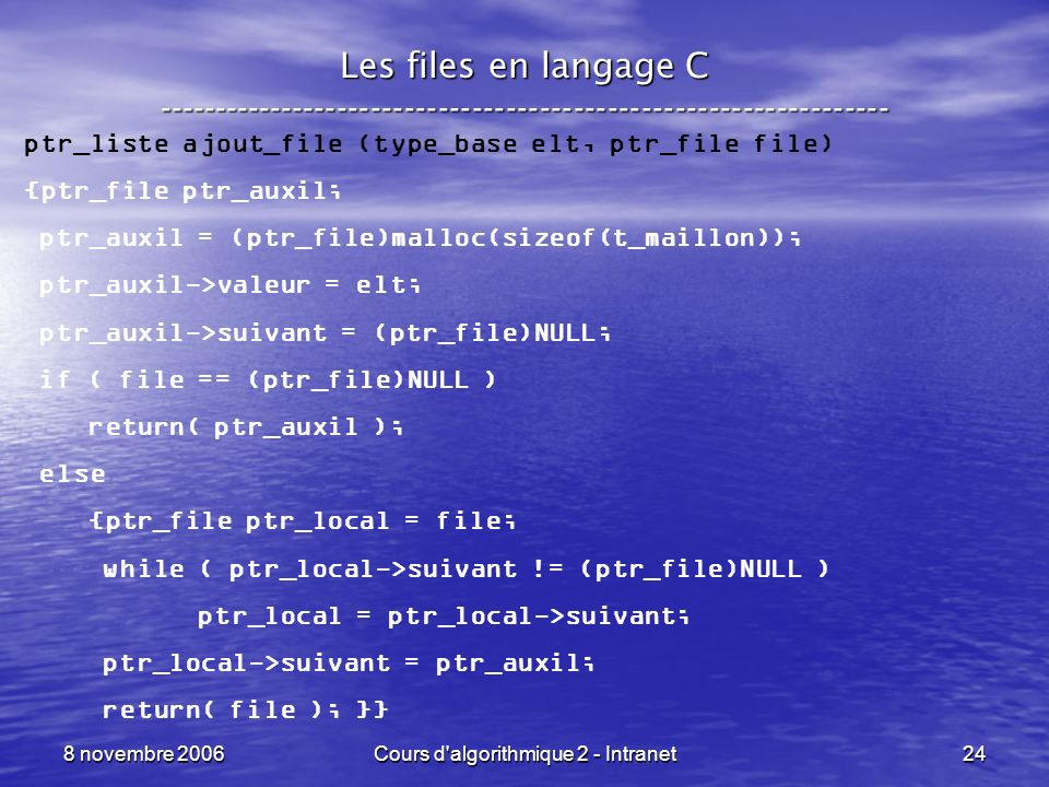 8 novembre 2006Cours d'algorithmique 2 - Intranet24 Les files en langage C ----------------------------------------------------------------- ptr_liste