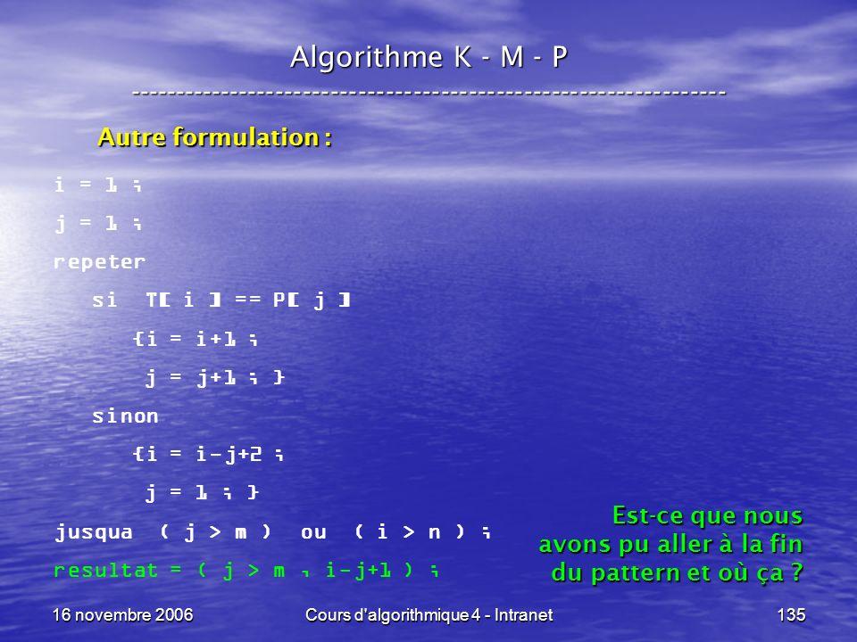 16 novembre 2006Cours d'algorithmique 4 - Intranet135 Algorithme K - M - P ----------------------------------------------------------------- i = 1 ; j