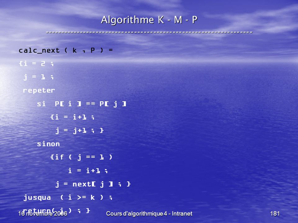 16 novembre 2006Cours d'algorithmique 4 - Intranet181 Algorithme K - M - P ----------------------------------------------------------------- calc_next