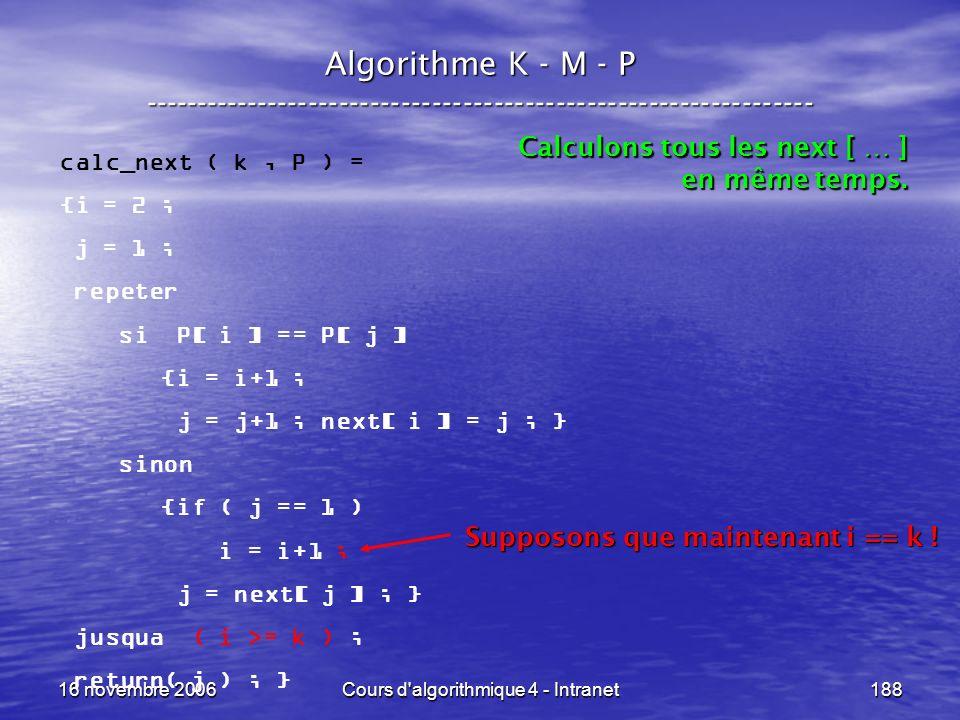 16 novembre 2006Cours d'algorithmique 4 - Intranet188 Algorithme K - M - P ----------------------------------------------------------------- calc_next