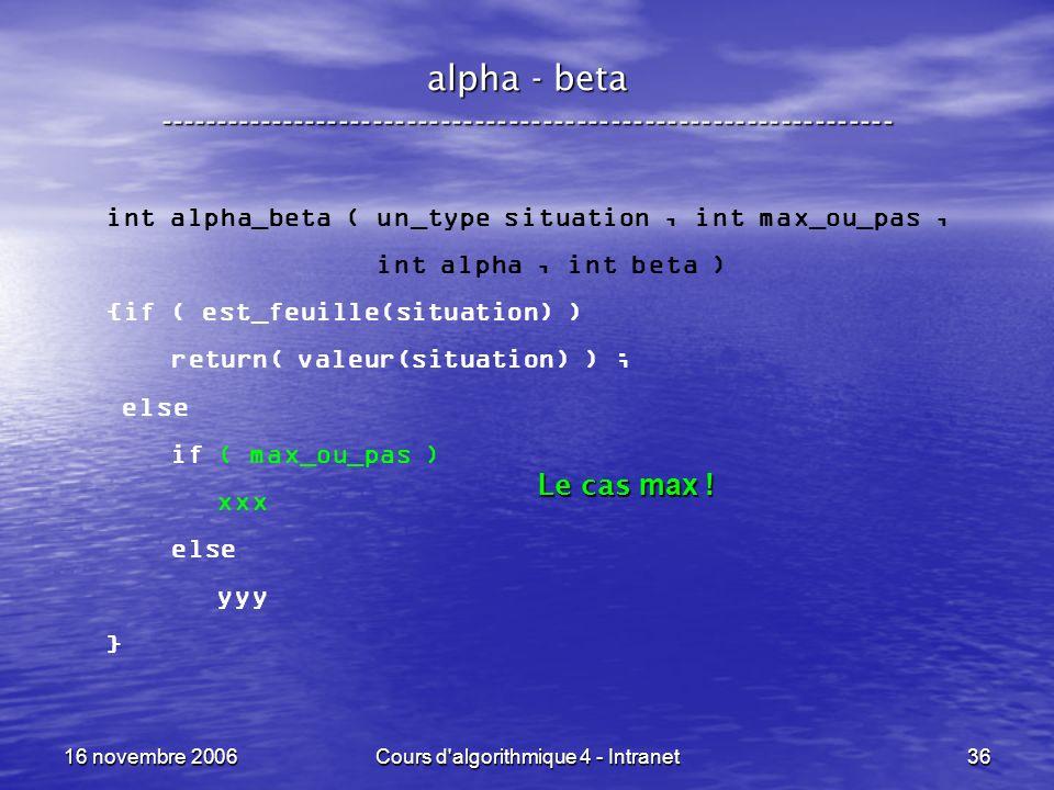 16 novembre 2006Cours d'algorithmique 4 - Intranet36 alpha - beta ----------------------------------------------------------------- int alpha_beta ( u