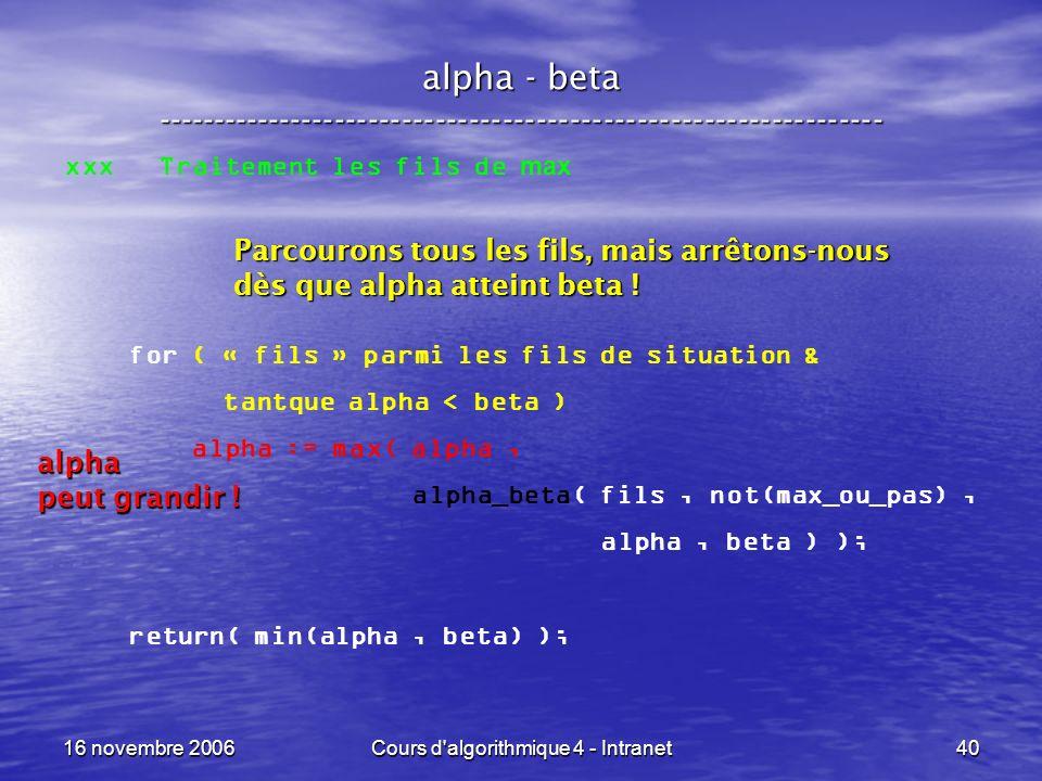 16 novembre 2006Cours d'algorithmique 4 - Intranet40 alpha - beta ----------------------------------------------------------------- xxx Traitement les