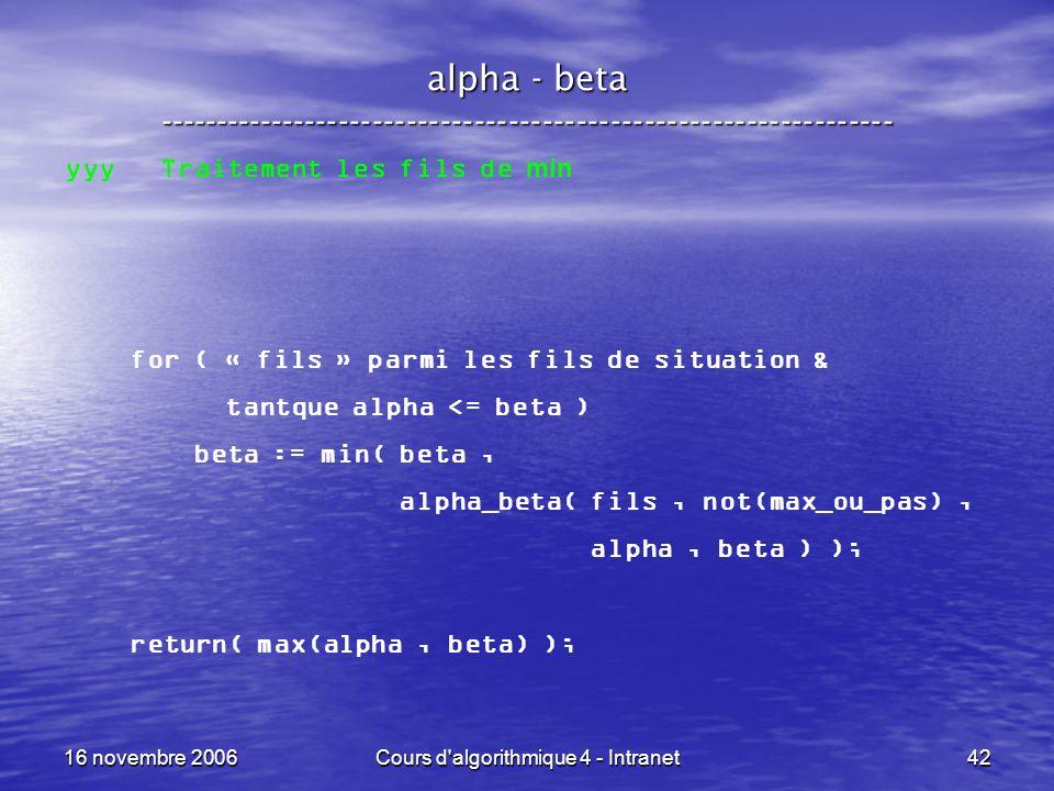 16 novembre 2006Cours d'algorithmique 4 - Intranet42 alpha - beta ----------------------------------------------------------------- yyy Traitement les