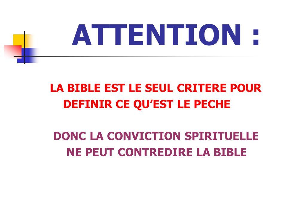 ATTENTION : LA BIBLE EST LE SEUL CRITERE POUR DEFINIR CE QUEST LE PECHE DONC LA CONVICTION SPIRITUELLE NE PEUT CONTREDIRE LA BIBLE