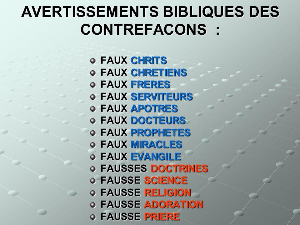 AVERTISSEMENTS BIBLIQUES DES CONTREFACONS : FAUX CHRITS FAUX CHRETIENS FAUX FRERES FAUX SERVITEURS FAUX APOTRES FAUX DOCTEURS FAUX PROPHETES FAUX MIRA