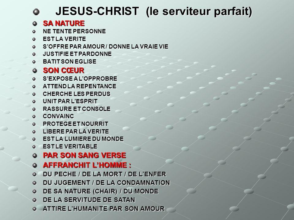 JESUS-CHRIST (le serviteur parfait) JESUS-CHRIST (le serviteur parfait) SA NATURE NE TENTE PERSONNE EST LA VERITE SOFFRE PAR AMOUR / DONNE LA VRAIE VI