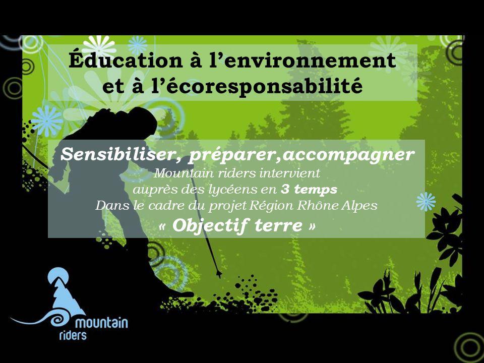 Sensibiliser, préparer,accompagner Mountain riders intervient auprès des lycéens en 3 temps Dans le cadre du projet Région Rhône Alpes « Objectif terr