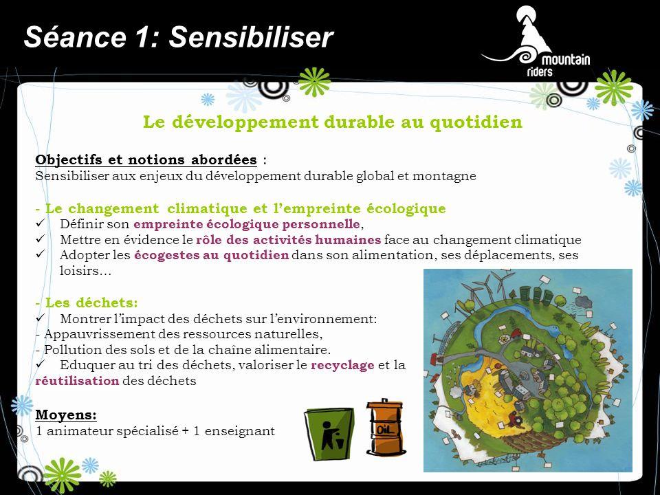Le développement durable au quotidien Objectifs et notions abordées : Sensibiliser aux enjeux du développement durable global et montagne - Le changem