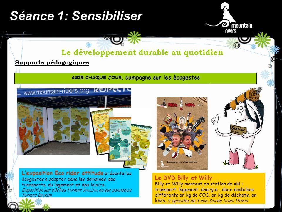 Le développement durable au quotidien Séance 1: Sensibiliser AGIR CHAQUE JOUR, campagne sur les écogestes Supports pédagogiques Le DVD Billy et Willy