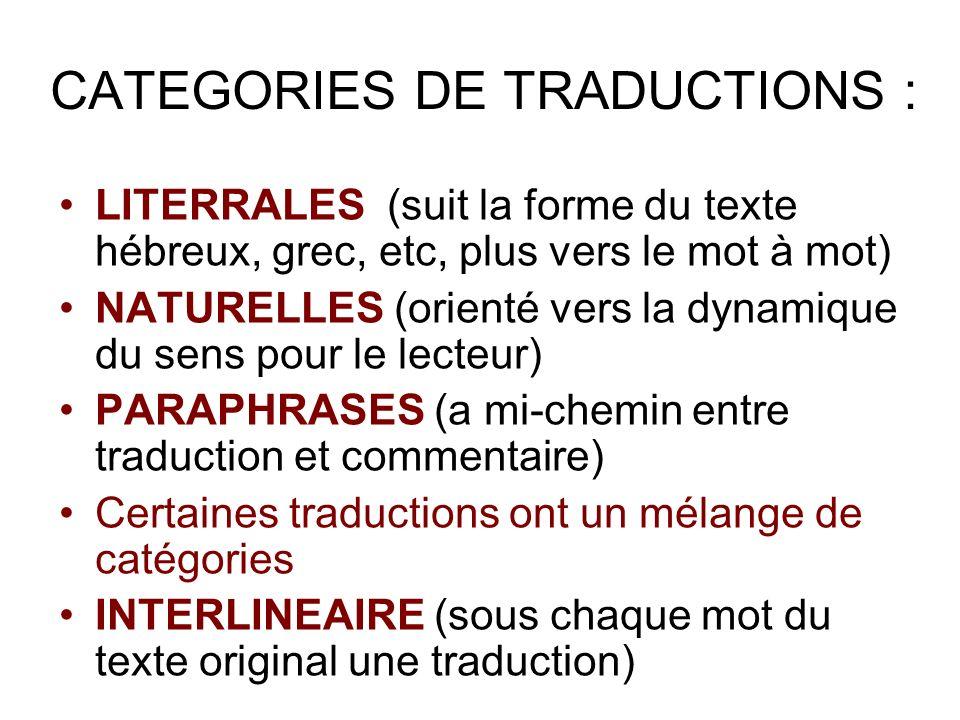 CATEGORIES DE TRADUCTIONS : LITERRALES (suit la forme du texte hébreux, grec, etc, plus vers le mot à mot) NATURELLES (orienté vers la dynamique du se
