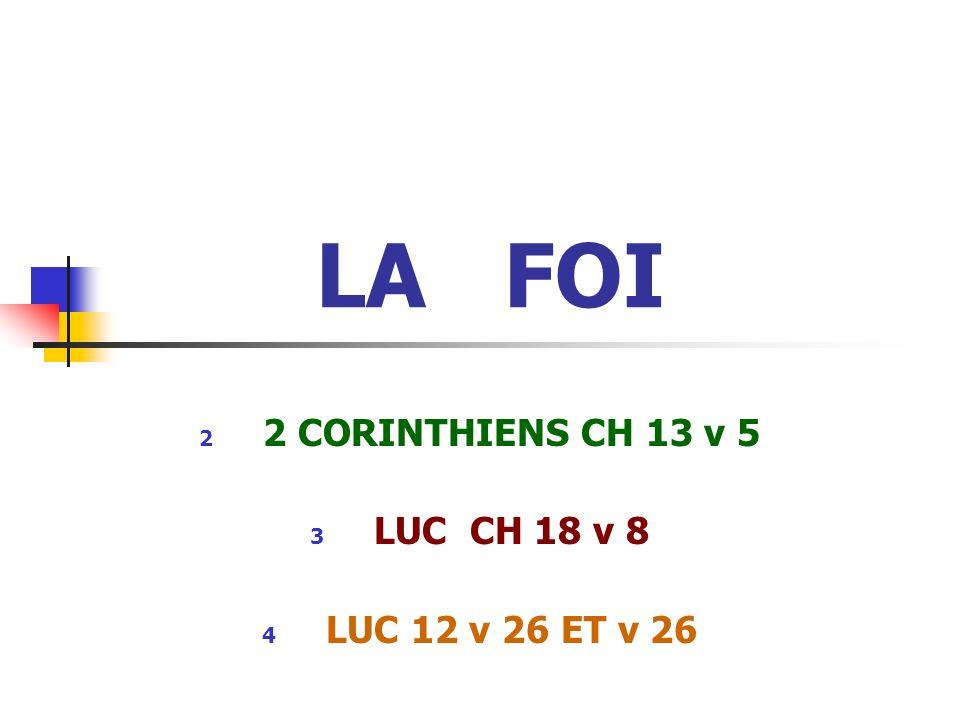LA FOI 2 CORINTHIENS CH 13 v 5 3L3LUC CH 18 v 8 4L4LUC 12 v 26 ET v 26