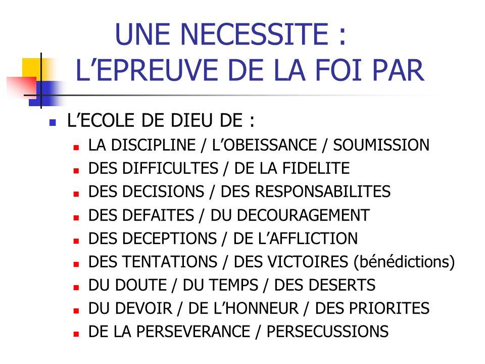 UNE NECESSITE : LEPREUVE DE LA FOI PAR LECOLE DE DIEU DE : LA DISCIPLINE / LOBEISSANCE / SOUMISSION DES DIFFICULTES / DE LA FIDELITE DES DECISIONS / D