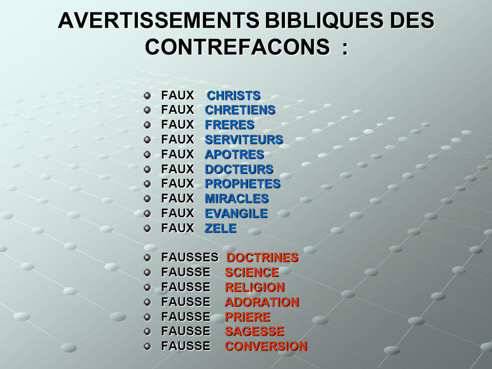 AVERTISSEMENTS BIBLIQUES DES CONTREFACONS : FAUX CHRISTS FAUX CHRETIENS FAUX FRERES FAUX SERVITEURS FAUX APOTRES FAUX DOCTEURS FAUX PROPHETES FAUX MIR