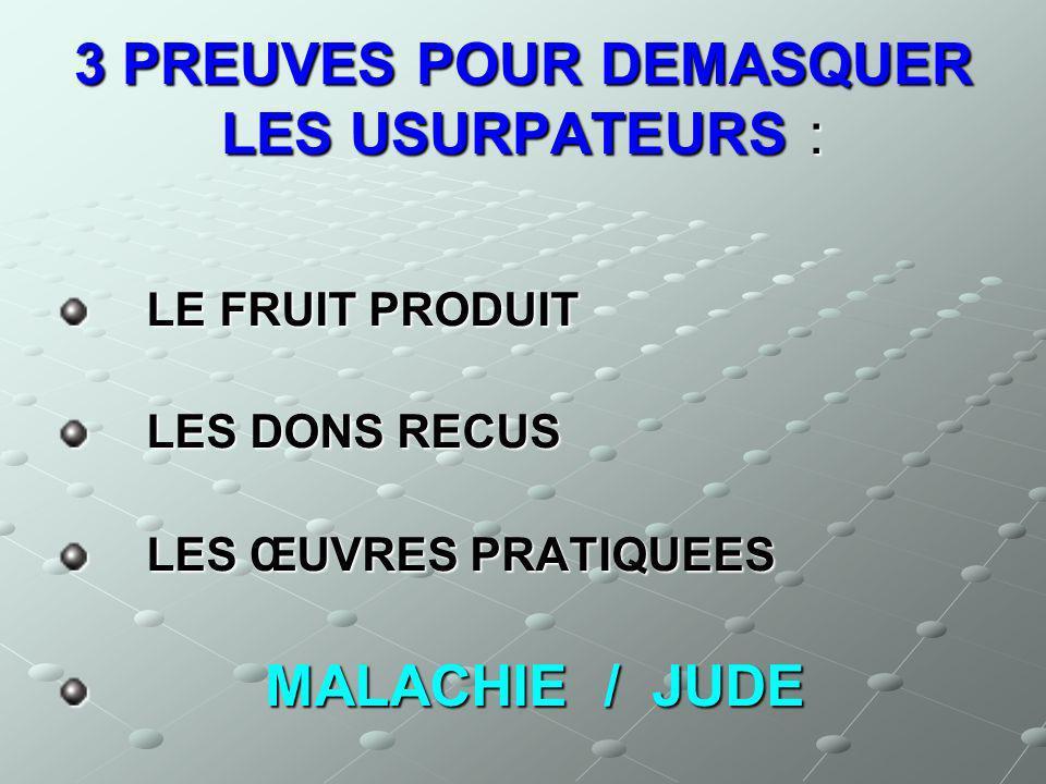 3 PREUVES POUR DEMASQUER LES USURPATEURS : LE FRUIT PRODUIT LE FRUIT PRODUIT LES DONS RECUS LES DONS RECUS LES ŒUVRES PRATIQUEES LES ŒUVRES PRATIQUEES
