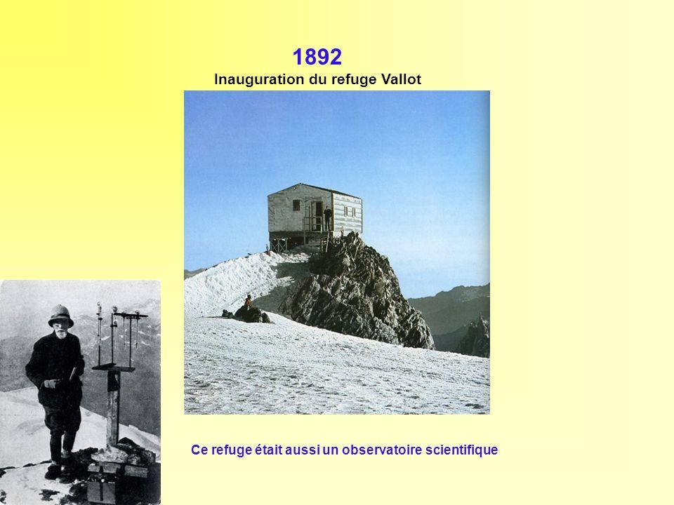 1892 Inauguration du refuge Vallot Ce refuge était aussi un observatoire scientifique