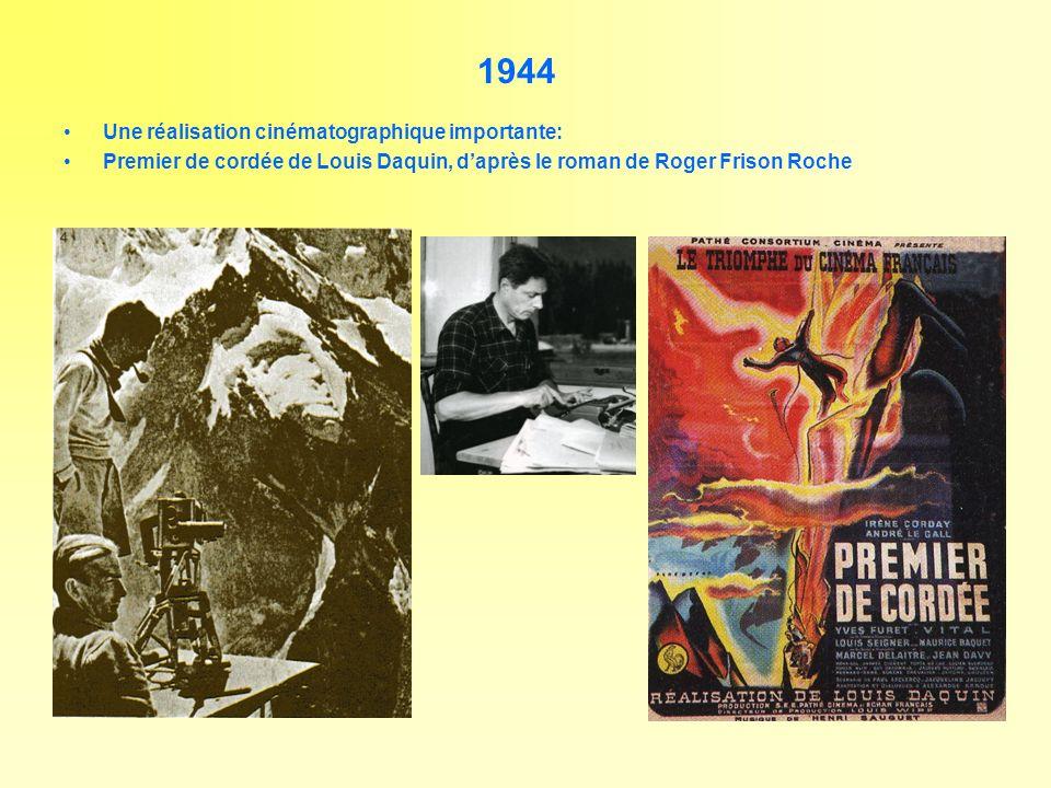 1944 Une réalisation cinématographique importante: Premier de cordée de Louis Daquin, daprès le roman de Roger Frison Roche