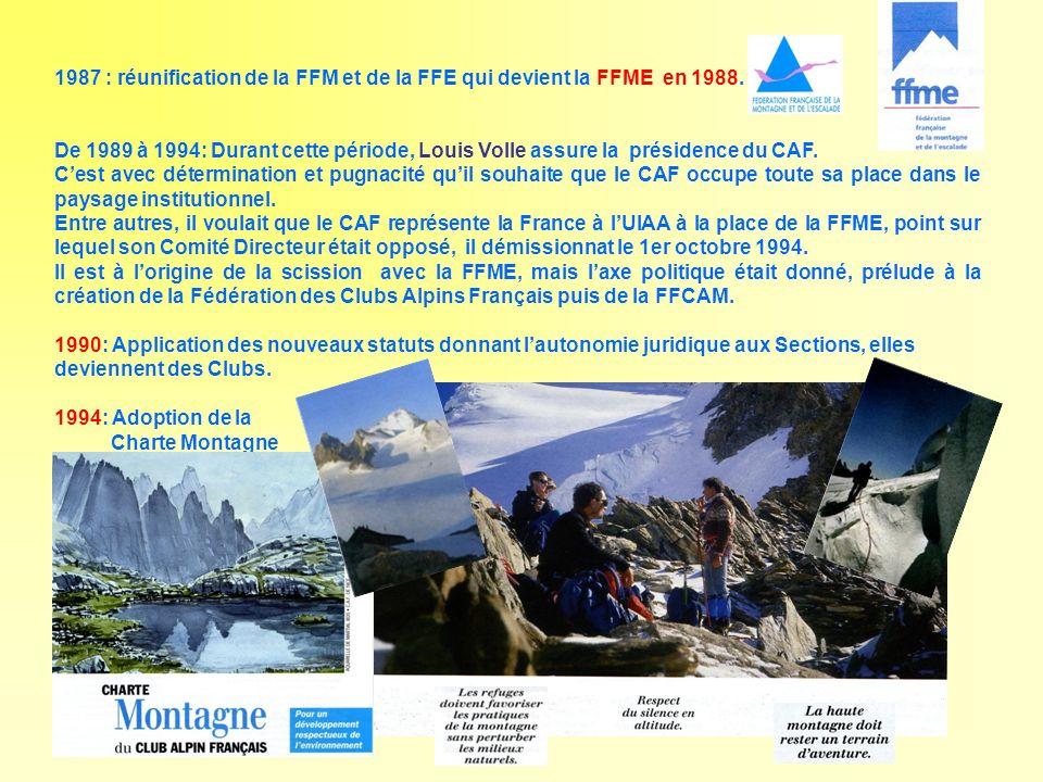 1987 : réunification de la FFM et de la FFE qui devient la FFME en 1988. De 1989 à 1994: Durant cette période, Louis Volle assure la présidence du CAF