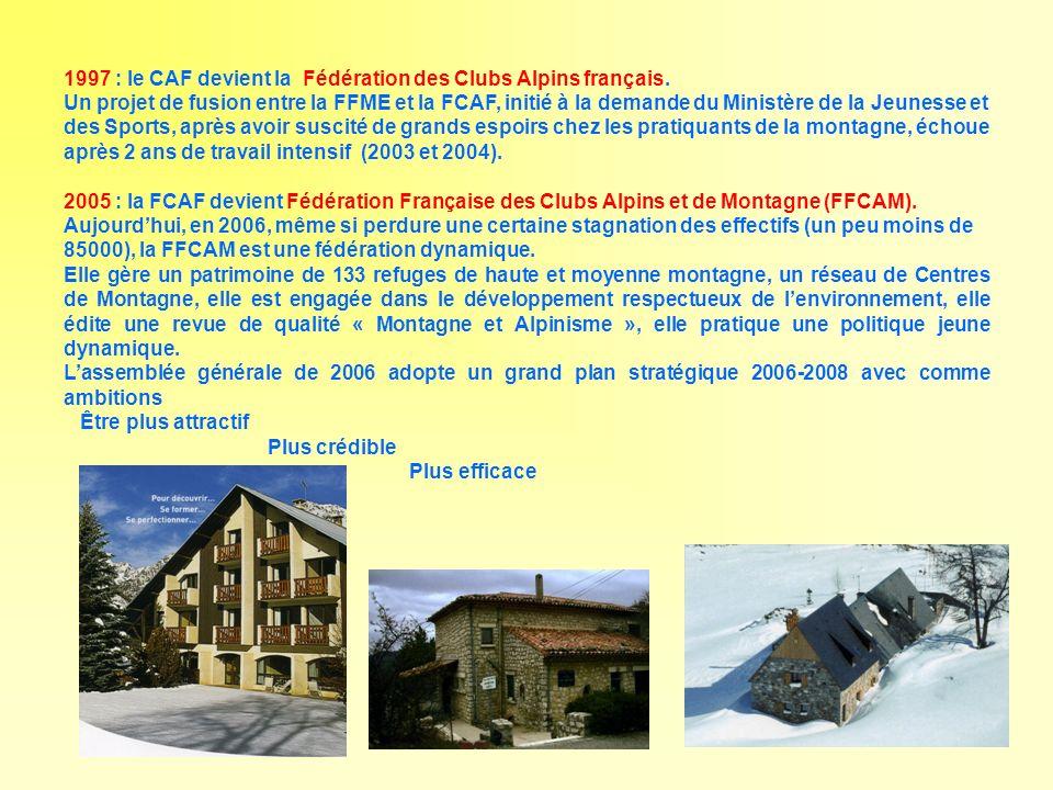 1997 : le CAF devient la Fédération des Clubs Alpins français. Un projet de fusion entre la FFME et la FCAF, initié à la demande du Ministère de la Je