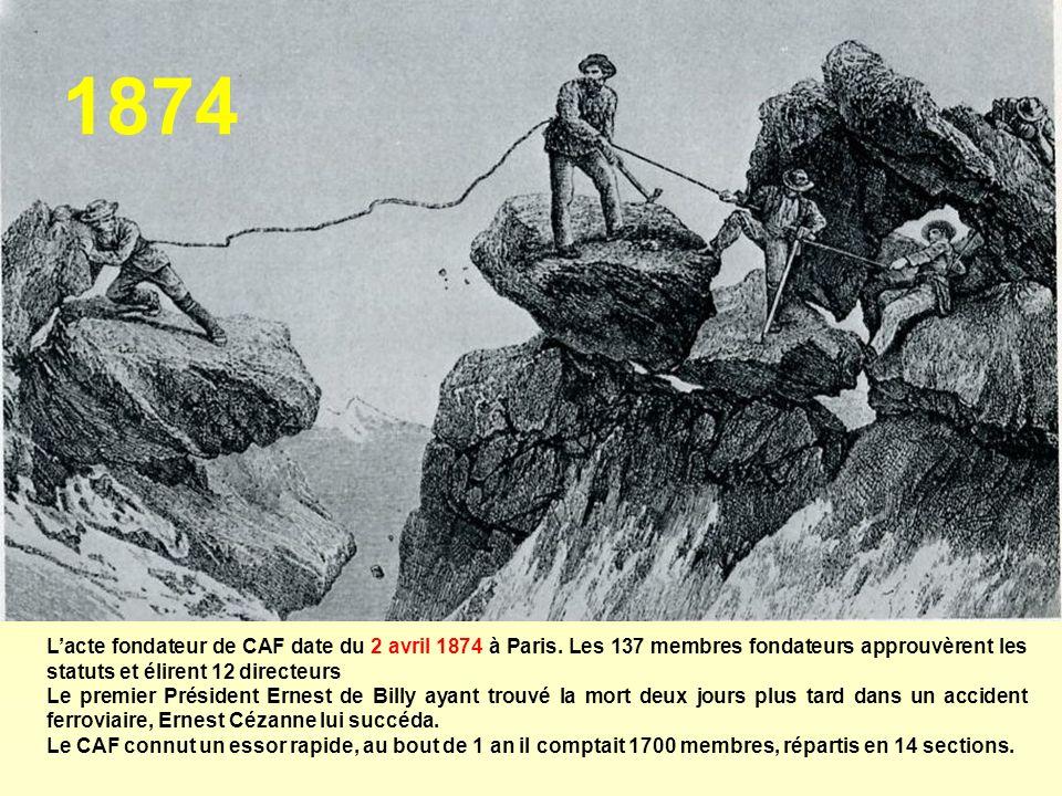 1874 Lacte fondateur de CAF date du 2 avril 1874 à Paris. Les 137 membres fondateurs approuvèrent les statuts et élirent 12 directeurs Le premier Prés