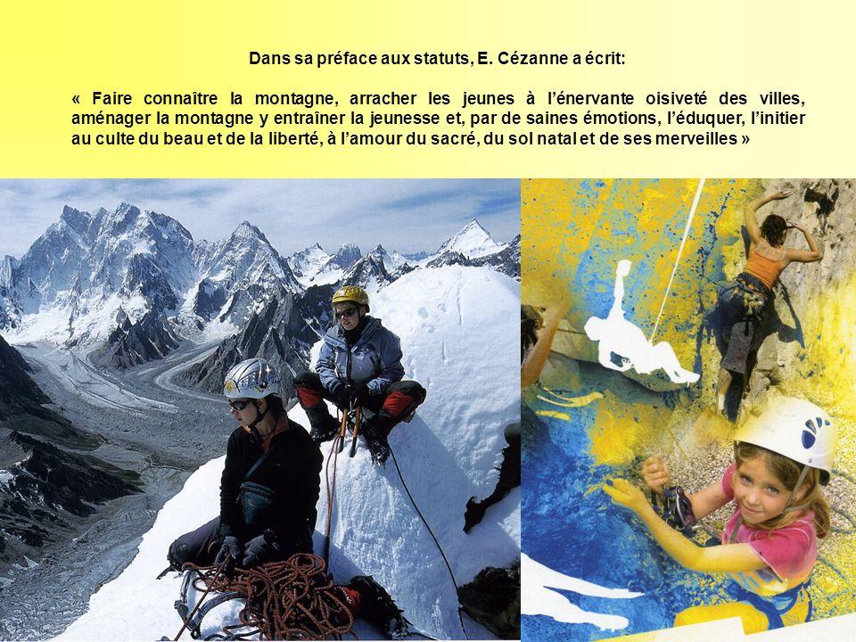 Dans sa préface aux statuts, E. Cézanne a écrit: « Faire connaître la montagne, arracher les jeunes à lénervante oisiveté des villes, aménager la mont