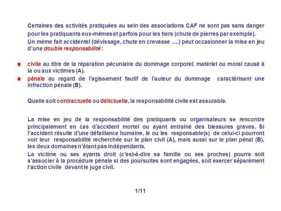 Certaines des activités pratiquées au sein des associations CAF ne sont pas sans danger pour les pratiquants eux-mêmes et parfois pour les tiers (chut