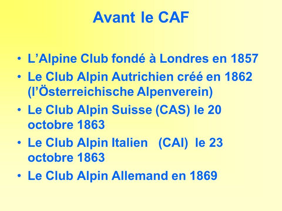 Avant le CAF LAlpine Club fondé à Londres en 1857 Le Club Alpin Autrichien créé en 1862 (lÖsterreichische Alpenverein) Le Club Alpin Suisse (CAS) le 2