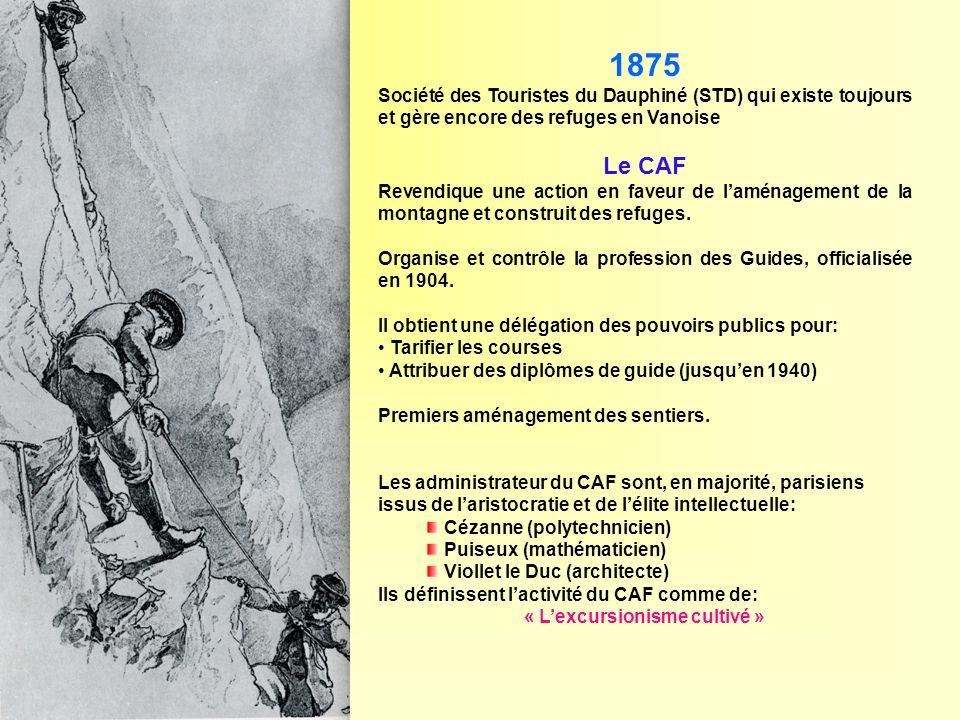 1875 Société des Touristes du Dauphiné (STD) qui existe toujours et gère encore des refuges en Vanoise Le CAF Revendique une action en faveur de lamén