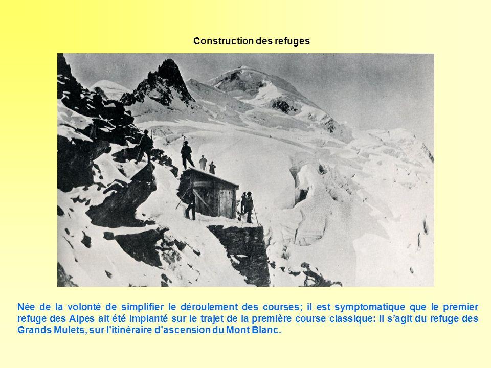 Construction des refuges Née de la volonté de simplifier le déroulement des courses; il est symptomatique que le premier refuge des Alpes ait été impl