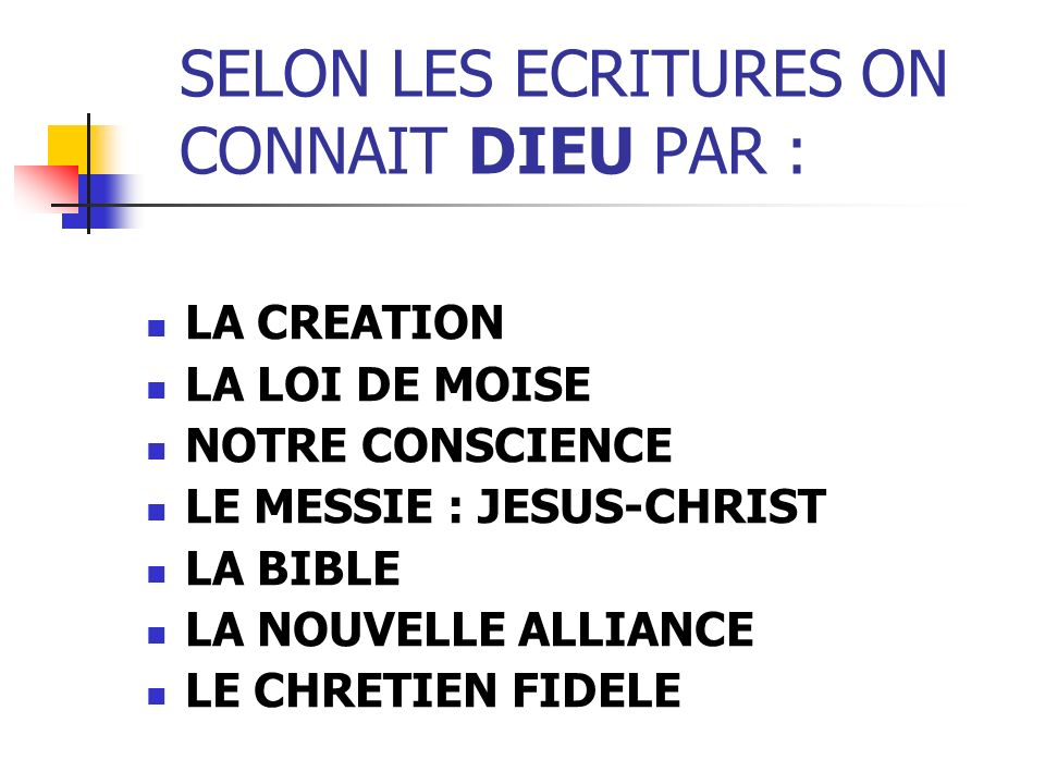 SELON LES ECRITURES ON CONNAIT DIEU PAR : LA CREATION LA LOI DE MOISE NOTRE CONSCIENCE LE MESSIE : JESUS-CHRIST LA BIBLE LA NOUVELLE ALLIANCE LE CHRETIEN FIDELE