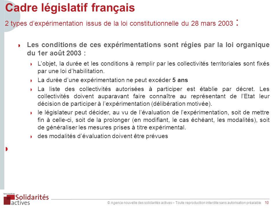 © Agence nouvelle des solidarités actives – Toute reproduction interdite sans autorisation préalable 10 Cadre législatif français 2 types dexpérimenta